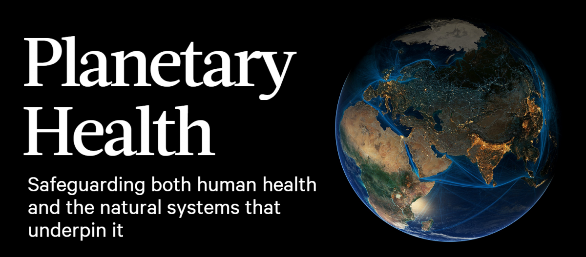 Planetary Health. Safeguarding both human health and the natural systems that underpin it